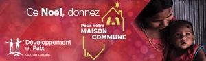 Développement et paix - Ce Noël, donnez pour notre MAISON COMMUNE